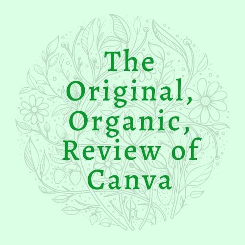 The Original Organic Review of Canva