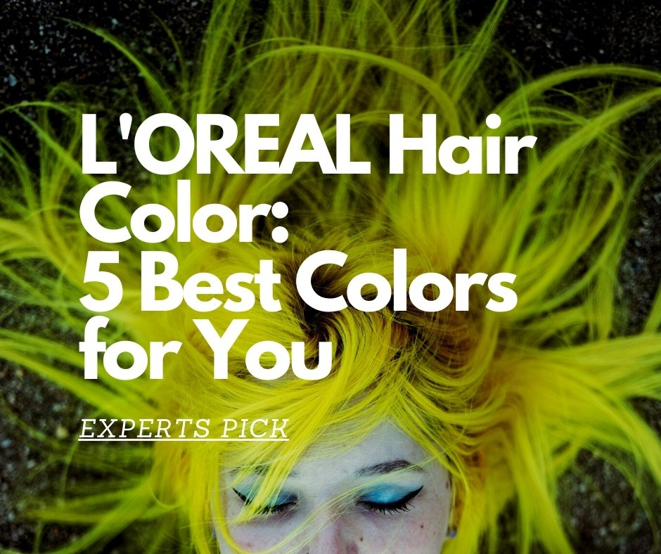 L'OREAL Hair Color_ 5 Best Colors for You